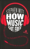 Stephen Witt : How Music Got Free - Cover