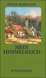 Peter Rosegger : Mein Himmelreich - Cover